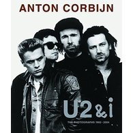 Anton Corbijn: U2 & I. The Photographs 1982-2004