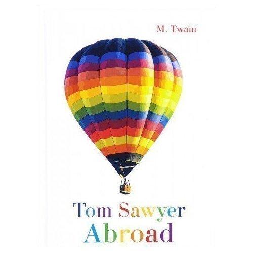 Tom Sawyer Abroad twain m tom sawyer abroad tom sawyer detective том сойер за границей тос сойер сыщик