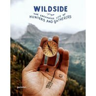 Wildside. The Enchanted Life of Hunters and Gatherers