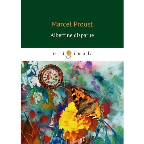Albertine disparue marcel proust a la recherche du temps perdu volume 1