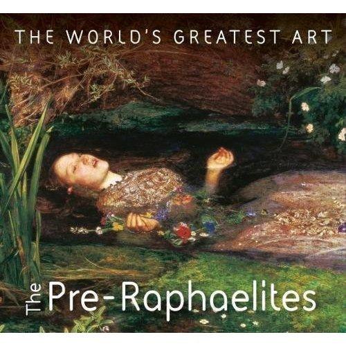 The World's Greatest Art - The Pre-Raphaelites
