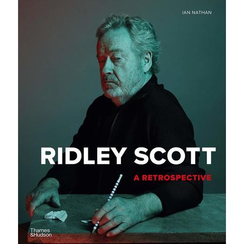 Ian Nathan. Ridley Scott: A Retrospective