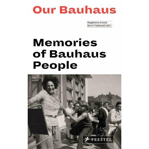 Our Bauhaus: Memories of Bauhaus People