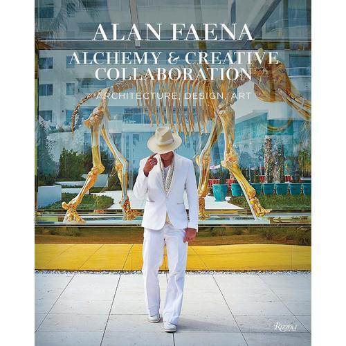 Alan Faena. Alan Faena: Alchemy and Creative Collaboration