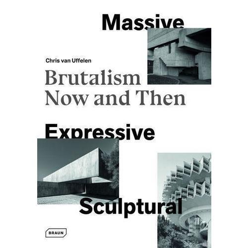 Massive, Expressive, Sculptural: Brutalism Now and Then цена 2017