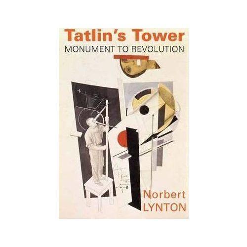 Tatlin's Tower: Monument to Revolution nikolay starikov 1917 key to the russian revolution isbn 978 5 4461 0485 7