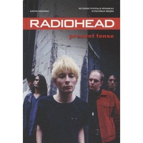 Барни Хоскинс. Radiohead. Present Tense. История группы