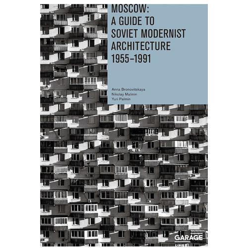 Anna Bronovitskaya. Moscow: A Guide to Soviet Modernist Architecture 1955-1991