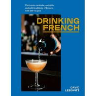 Drinking French: The Iconic Cocktails, Ap ritifs, and Caf Traditions of France