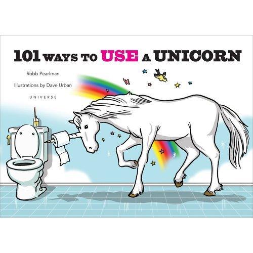 Robb Pearlman. 101 Ways To Use A Unicorn